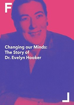 Changing Our Minds - The Story of Dr. Evelyn Hooker