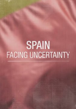 Spain: Facing Uncertainty - Spain's Evolving Political State