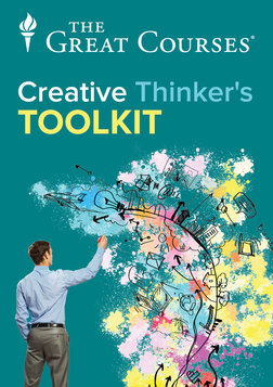 The Creative Thinker's Toolkit - How to Think Creatively