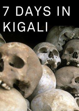 7 Days in Kigali - The 1994 Rwandan Genocide