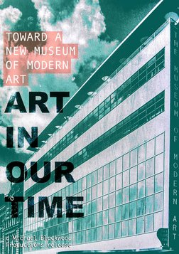 Art in Our Time - Toward a New Museum of Modern Art