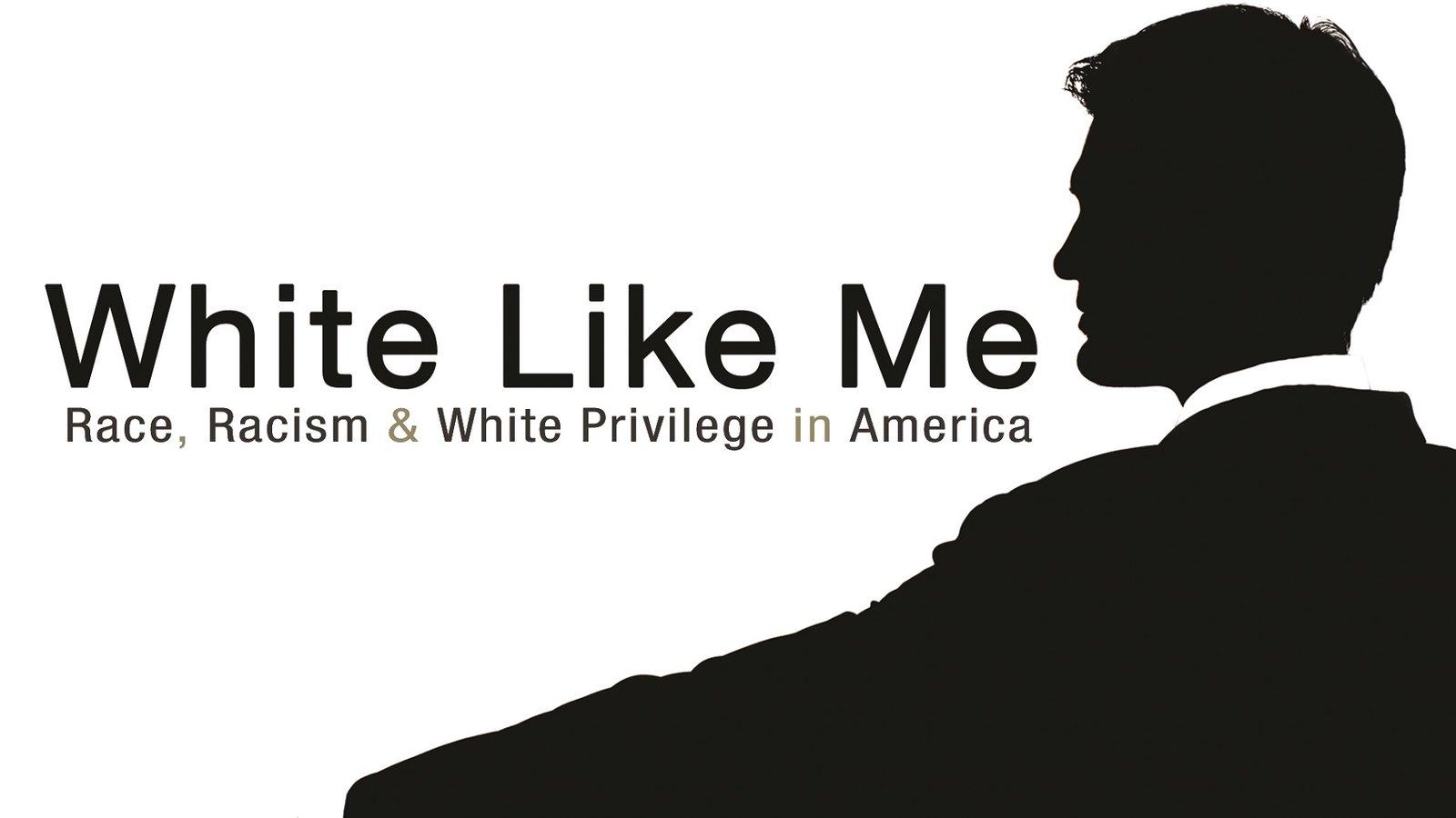 White Like Me - Race, Racism & White Privilege in America