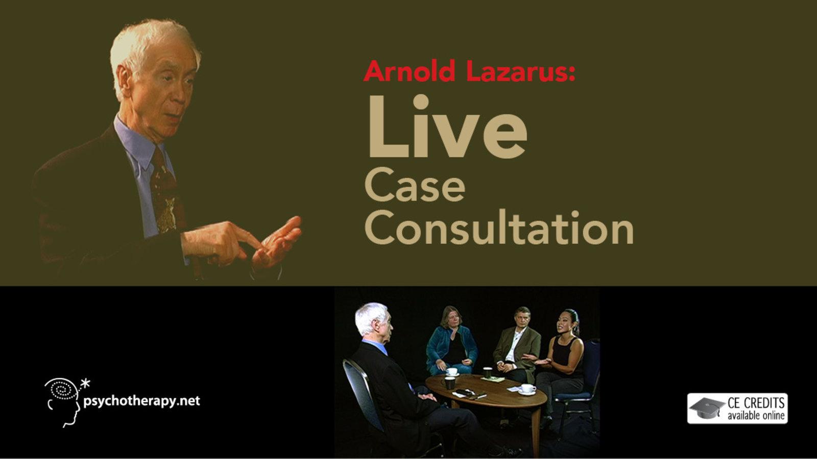 Arnold Lazarus: Live Case Consultation