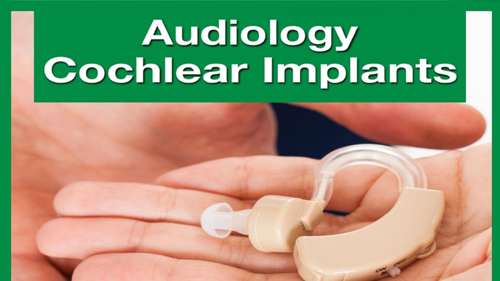 Audiology & Otology – Cochlear Implants