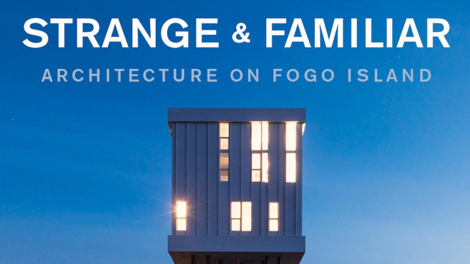 Strange and Familiar: Architecture on Fogo Island