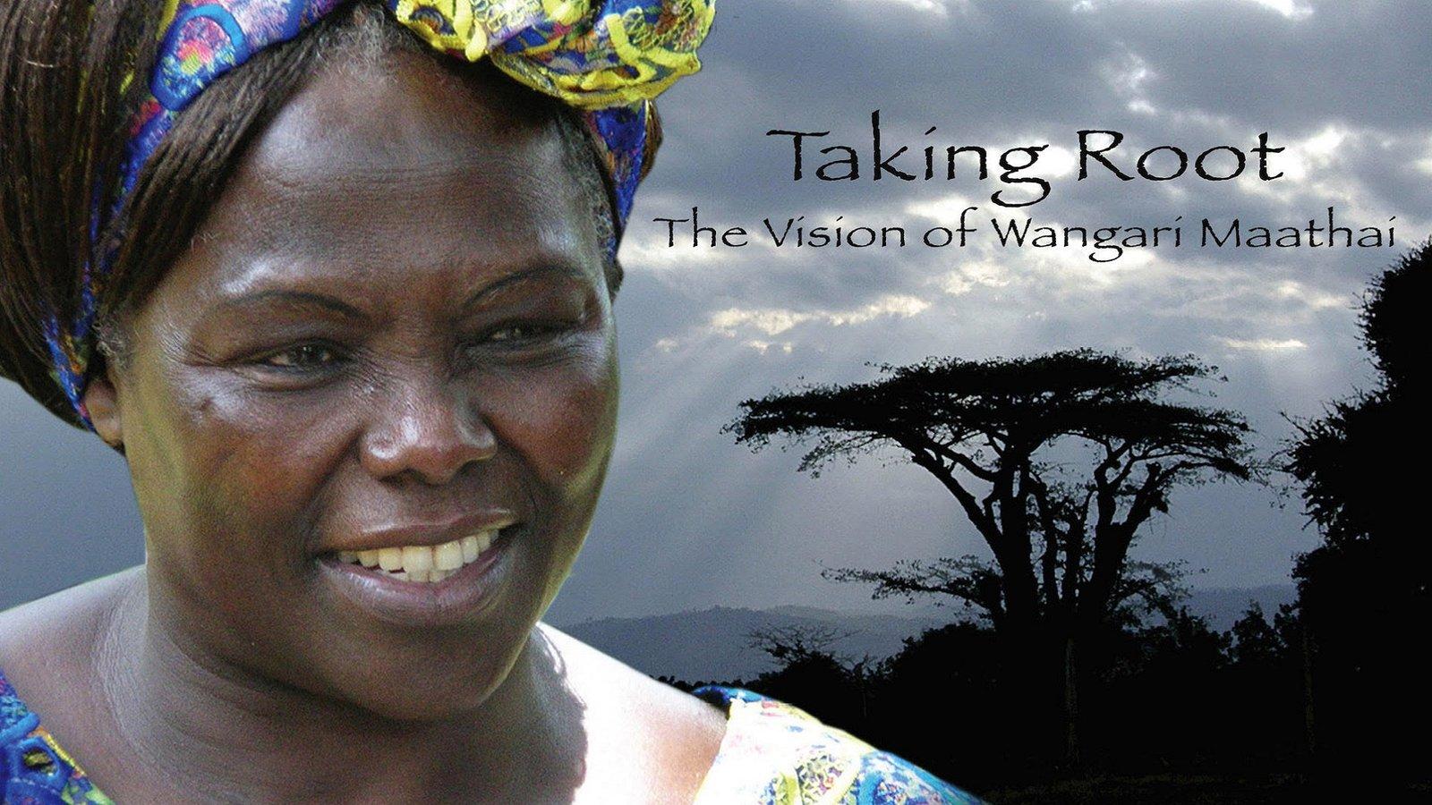 Taking Root - The Vision of Environmentalist Wangari Maathai