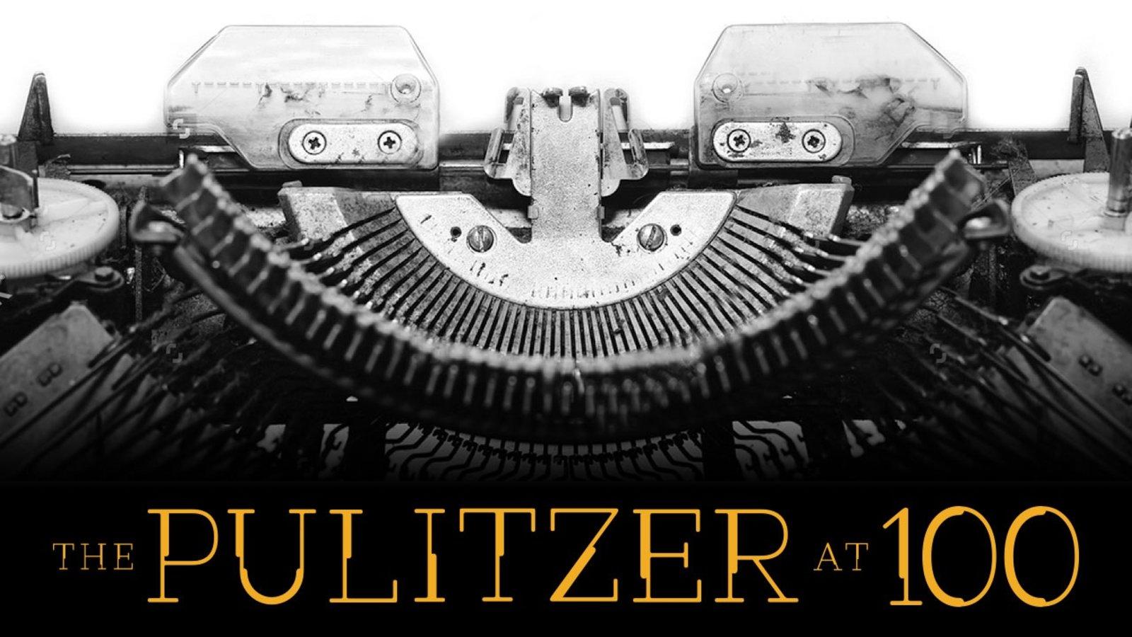 The Pulitzer at 100 - Celebrating the Pulitzer's Centenary