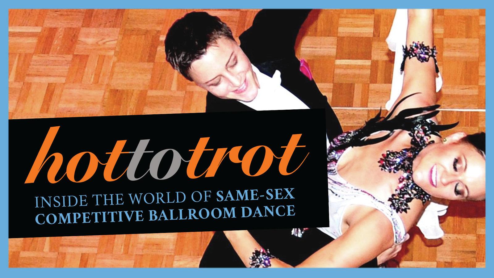 Hot to Trot - The World of Same-Sex Ballroom Dance