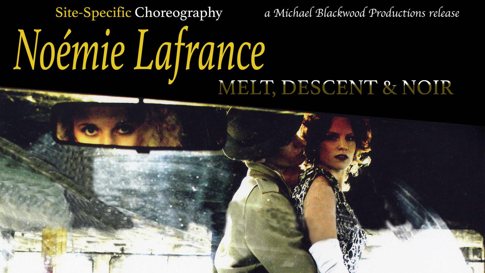 Noémie Lafrance: Melt, Descent & Noir - A Cinematic Choreographer