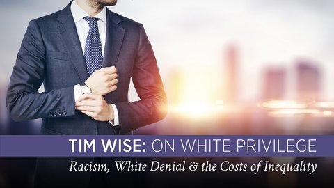 Tim Wise: On White Privilege