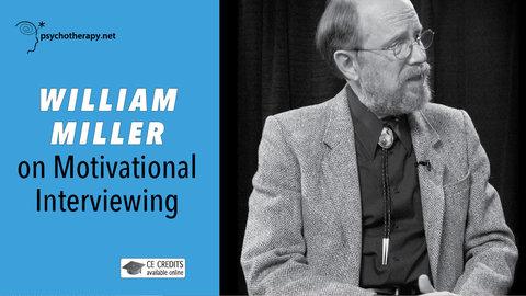 William Miller on Motivational Interviewing