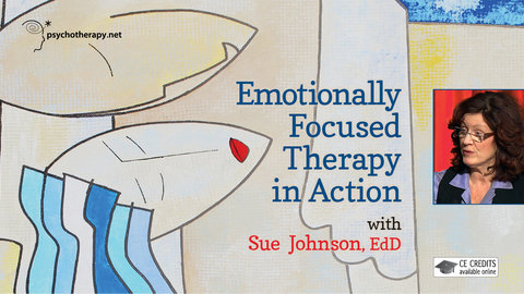 Emotionally Focused Therapy in Action with Sue Johnson - Part 2