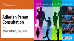 Adlerian Parent Consultation - With Jon Carlson