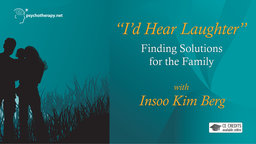 I'd Hear Laughter: Finding Solutions for the Family - With Insoo Kim Berg