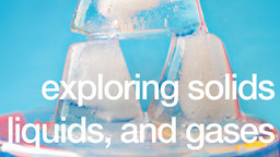 Exploring Solids, Liquids, and Gases