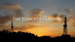 The Ethics of Fracking