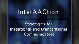 InterAACtion: Strategies for Intentional and Unintentional Communicators
