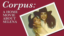 Corpus - A Home Movie for Selena