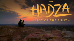 The Hadza: The Last of the First - East Africa's Last Remaining True Hunter-Gatherers