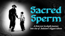 """Sacred Sperm - Exploring the Concept of """"Sacred Sperm"""" in the Orthodox Hasidic Jewish Community"""
