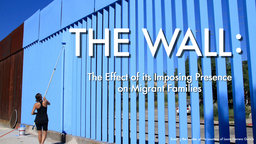The Wall - Short Documentaries on the Undocumented Immigration Crisis